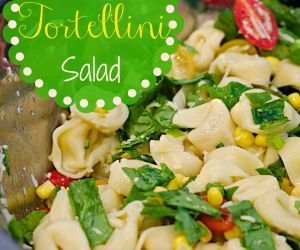 Summertime Tortellini Salad with Tomatoes, Spinach and Corn