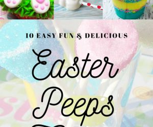 10 EASY, DELICIOUS AND FUN EASTER PEEPS TREATS RECIPES